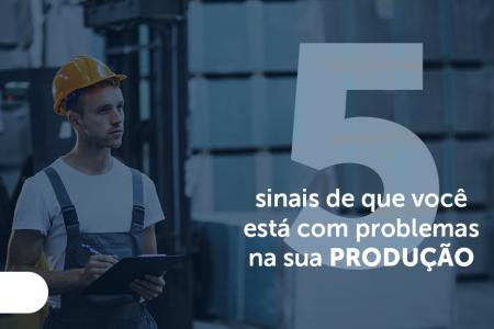 5 sinais de problemas na fábrica